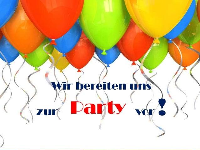 Wir bereiten unszur   Party    vor   !