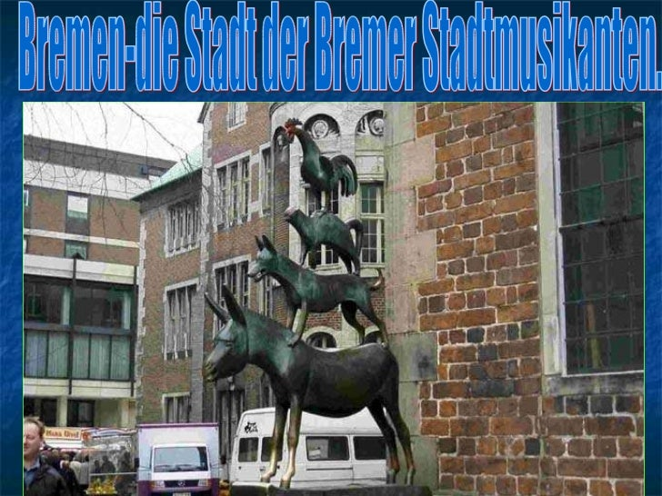 Bremen-die Stadt der Bremer Stadtmusikanten.