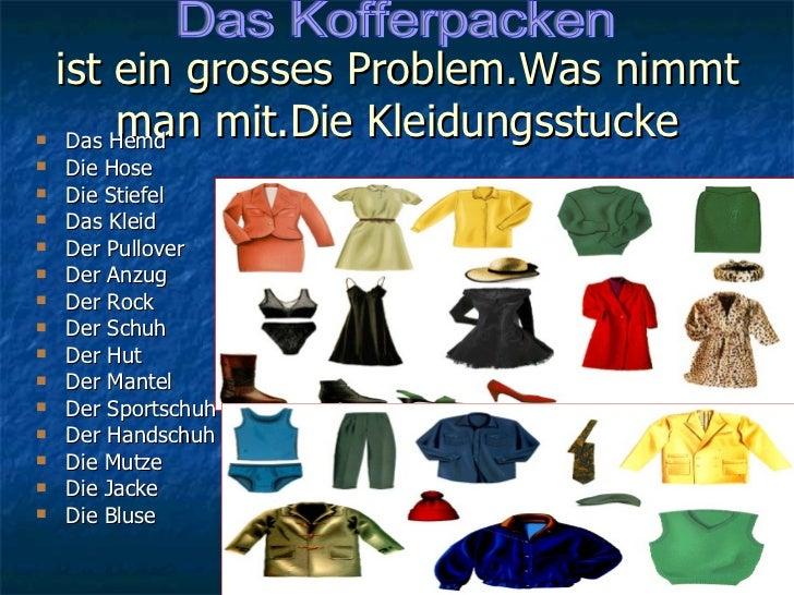 ist ein grosses Problem.Was nimmt man mit.Die Kleidungsstucke <ul><li>Das Hemd </li></ul><ul><li>Die Hose </li></ul><ul><l...