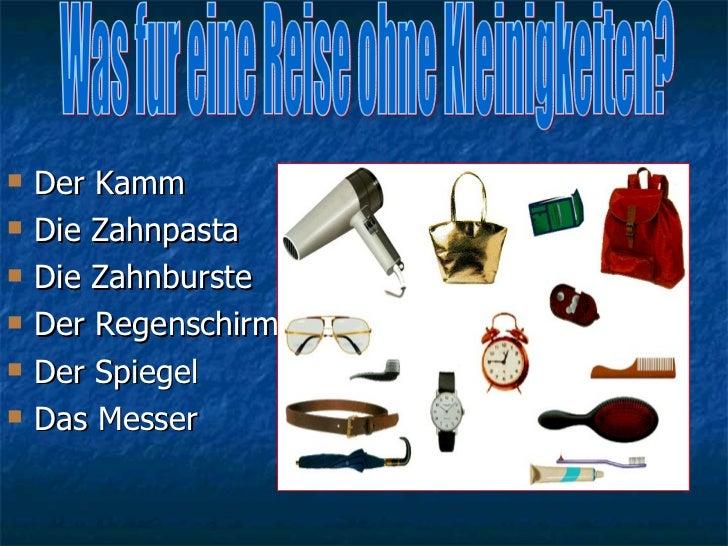 <ul><li>Der Kamm </li></ul><ul><li>Die Zahnpasta </li></ul><ul><li>Die Zahnburste </li></ul><ul><li>Der Regenschirm </li><...