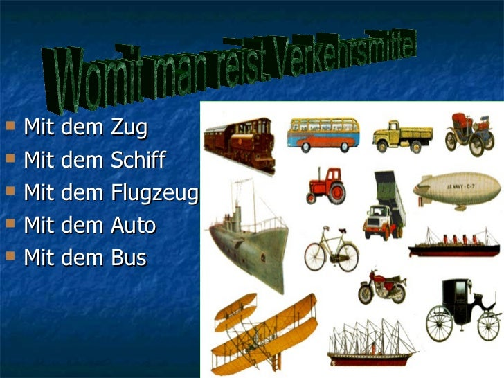 <ul><li>Mit dem Zug </li></ul><ul><li>Mit dem Schiff </li></ul><ul><li>Mit dem Flugzeug </li></ul><ul><li>Mit dem Auto  </...