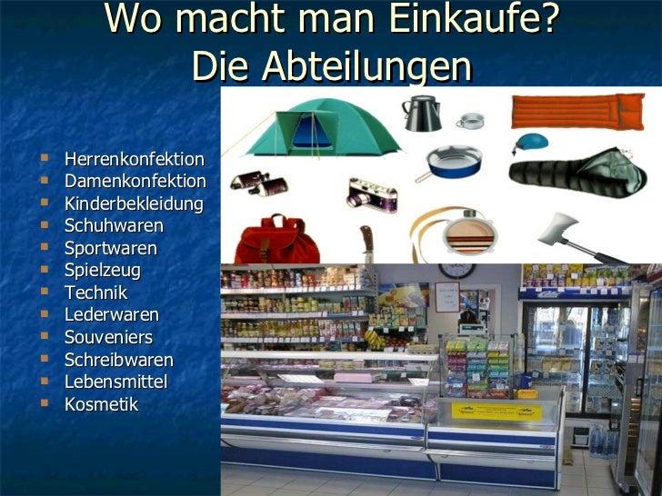 Wo macht man Einkaufe? Die Abteilungen <ul><li>Herrenkonfektion </li></ul><ul><li>Damenkonfektion </li></ul><ul><li>Kinder...