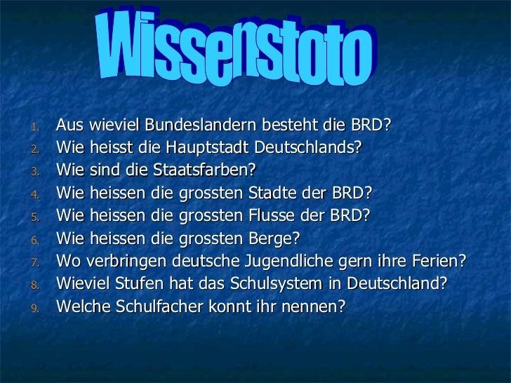 <ul><li>Aus wieviel Bundeslandern besteht die BRD? </li></ul><ul><li>Wie heisst die Hauptstadt Deutschlands? </li></ul><ul...
