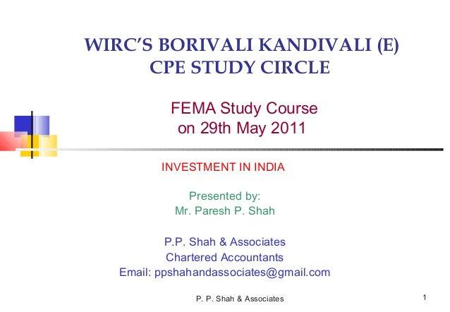 P. P. Shah & Associates 1 WIRC'S BORIVALI KANDIVALI (E) CPE STUDY CIRCLE FEMA Study Course on 29th May 2011 INVESTMENT IN ...