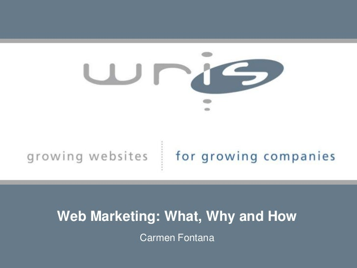 Web Marketing: What, Why and How<br />Carmen Fontana<br />