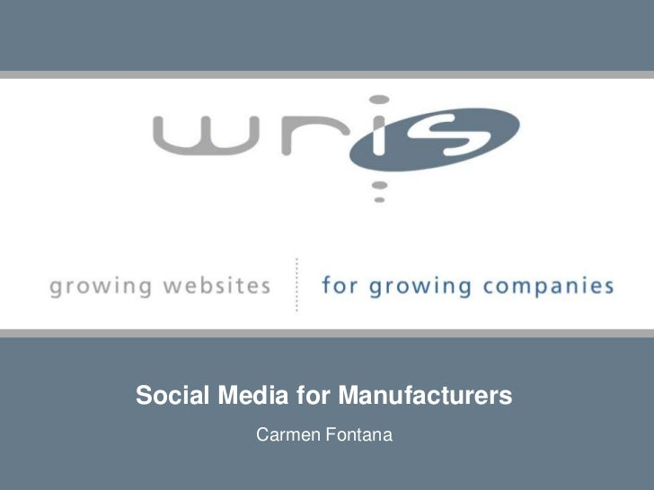 Social Media for Manufacturers<br />Carmen Fontana<br />