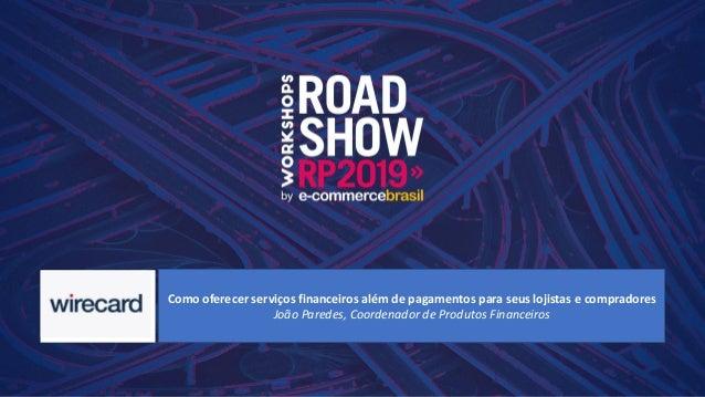 Como oferecer serviços financeiros além de pagamentos para seus lojistas e compradores João Paredes, Coordenador de Produt...
