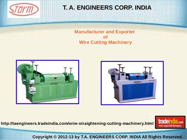 T. A. ENGINEERS CORP. INDIA  Manufacturer and Exporter of Wire Cutting Machinery  http://taengineers.tradeindia.com/wire-s...