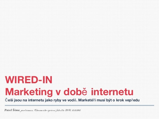 WIRED-INMarketing v době internetuČ eši jsou na internetu jako ryby ve vodě . Marketé ř i musí být o krok vep ř eduPavel Š...