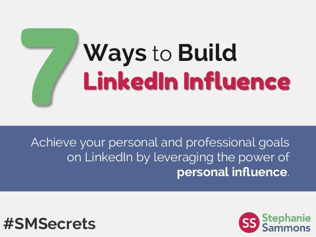 Ways to Build LinkedIn Influence #SMSecrets Achieve your personal and professional goals on LinkedIn by leveraging the powe...