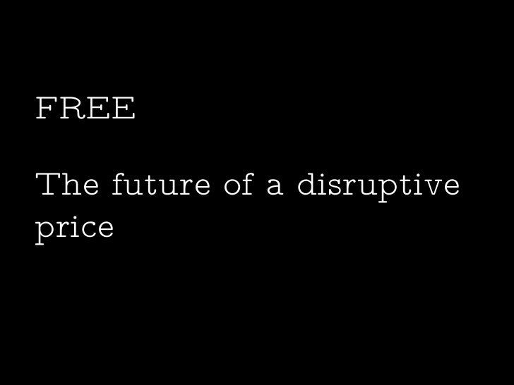 The future of a disruptive price FREE