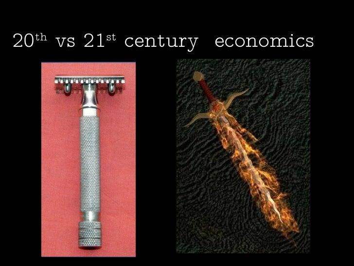 20 th  vs 21 st  century  economics