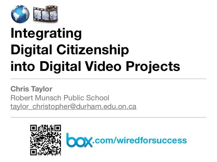 IntegratingDigital Citizenshipinto Digital Video ProjectsChris TaylorRobert Munsch Public Schooltaylor_christopher@durham....
