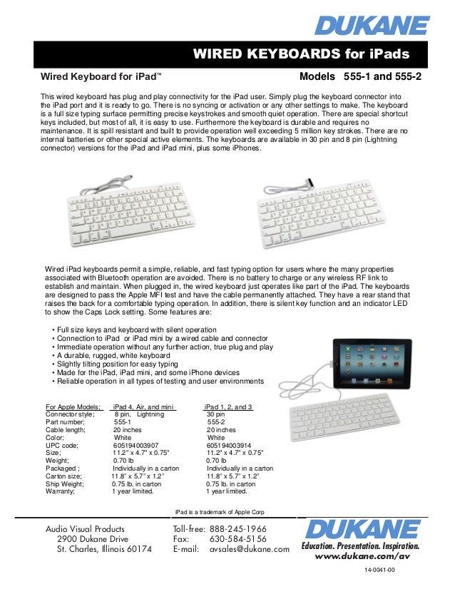 Wired Keyboard for iPad™ Education. Presentation. Inspiration. www.dukane.com/av Audio Visual Products 2900 Dukane Drive S...
