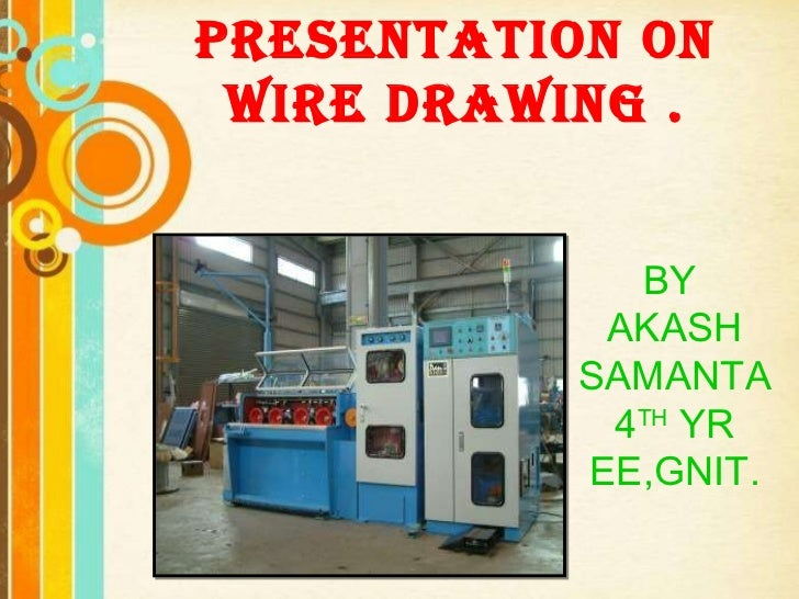 Free Powerpoint Templates PRESENTATION ON WIRE DRAWING . BY  AKASH SAMANTA 4 TH  YR EE,GNIT.