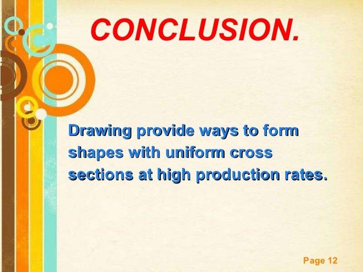 CONCLUSION. <ul><li>Drawing provide ways to form </li></ul><ul><li>shapes with uniform cross </li></ul><ul><li>sections at...