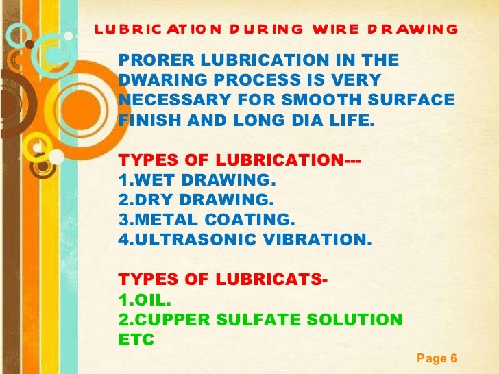 LUBRICATION DURING WIRE DRAWING PRORER LUBRICATION IN THE DWARING PROCESS IS VERY NECESSARY FOR SMOOTH SURFACE FINISH AND ...