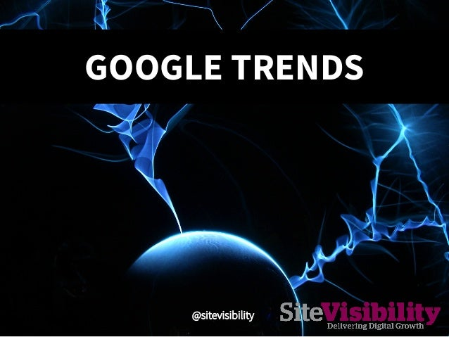 GOOGLE TRENDS @sitevisibility