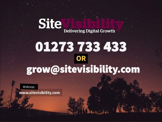 OR 01273 733 433 grow@sitevisibility.com www.sitevisibility.com Website: