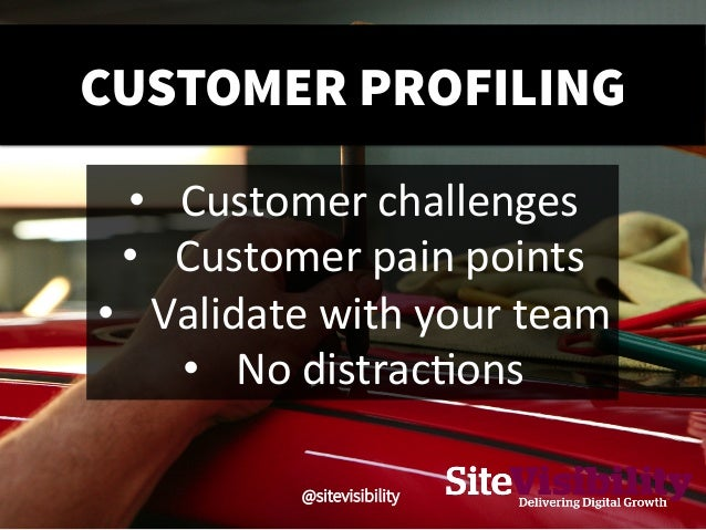 CUSTOMER PROFILING • Customer  challenges   • Customer  pain  points   • Validate  with  your  team  ...