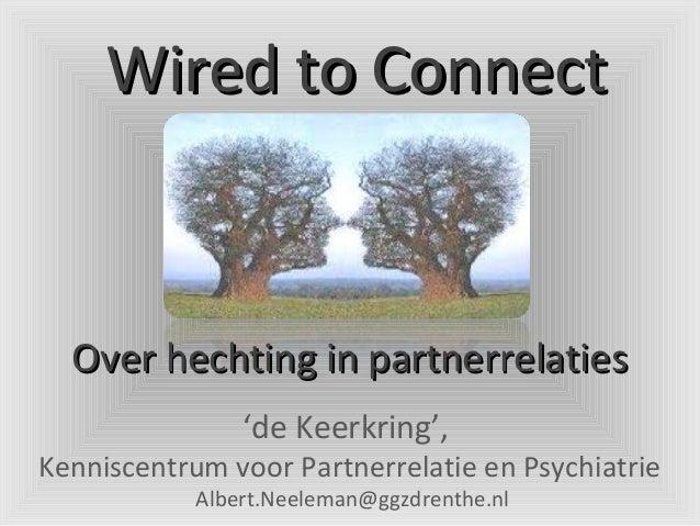 Wired to Connect  Over hechting in partnerrelaties                'de Keerkring',Kenniscentrum voor Partnerrelatie en Psyc...