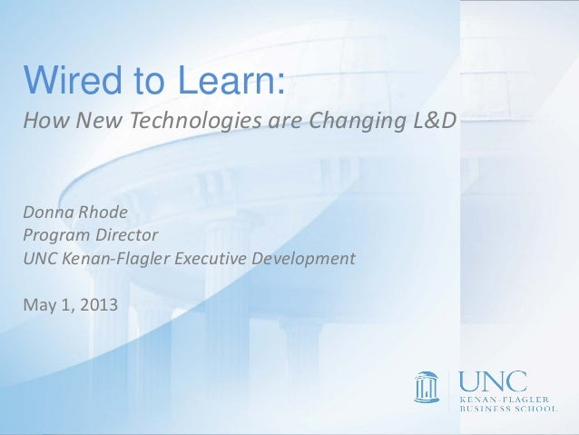 Donna L. RhodeProgram DirectorUNC Executive DevelopmentWired to LearnHow New Technologies areChanging L&D DeliveryWired to...