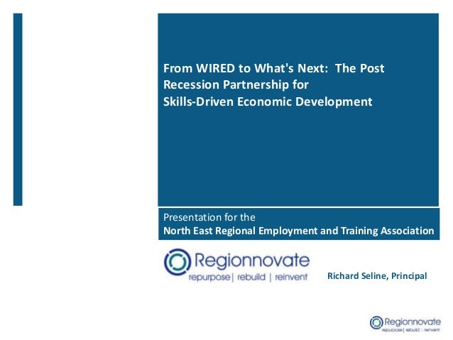 From WIRED to What's Next: The Post Recession Partnership for Skills-Driven Economic Development Richard Seline, Principal...