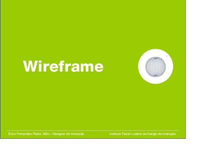 Wireframe Érico Fernandes Fileno. MSc – Designer de Interação  Instituto Faber-Ludens de Design de Interação