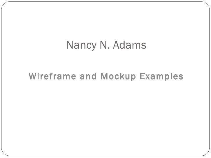 Nancy N. AdamsWireframe and Mockup Examples