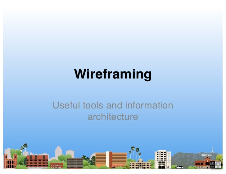 Wireframing!  Useful tools and information         architecture!