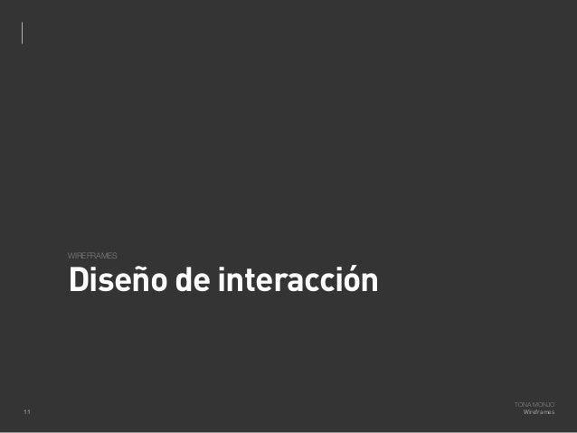 WIREFRAMES  Diseño de interacción  11  TONA MONJO Wireframes