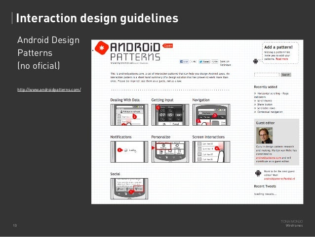 Interaction design guidelines Android Design Patterns (no oficial) http://www.androidpatterns.com/  13  TONA MONJO Wirefra...