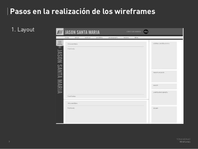 Pasos en la realización de los wireframes 1. Layout  7  TONA MONJO Wireframes