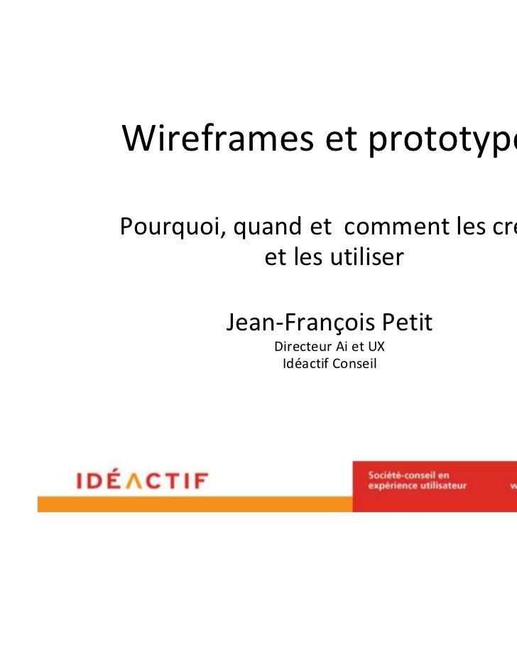Wireframes et prototypesPourquoi, quand et comment les créer            et les utiliser        Jean-François Petit        ...