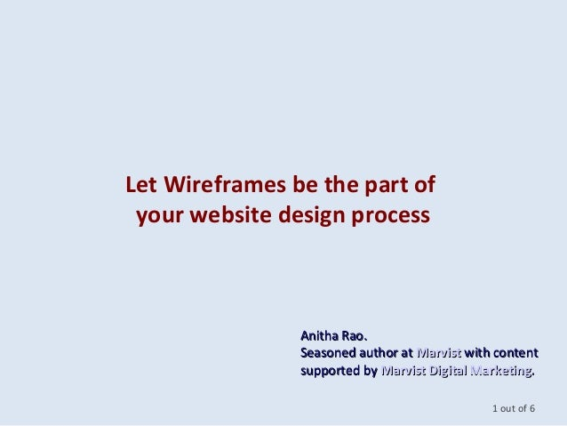 Let Wireframes be the part of your website design process 1 out of 6 Anitha Rao.Anitha Rao. Seasoned author atSeasoned aut...