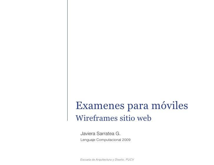 Examenes para móviles Wireframes sitio web  Javiera Sarratea G.  Lenguaje Computacional 2009      Escuela de Arquitectura ...