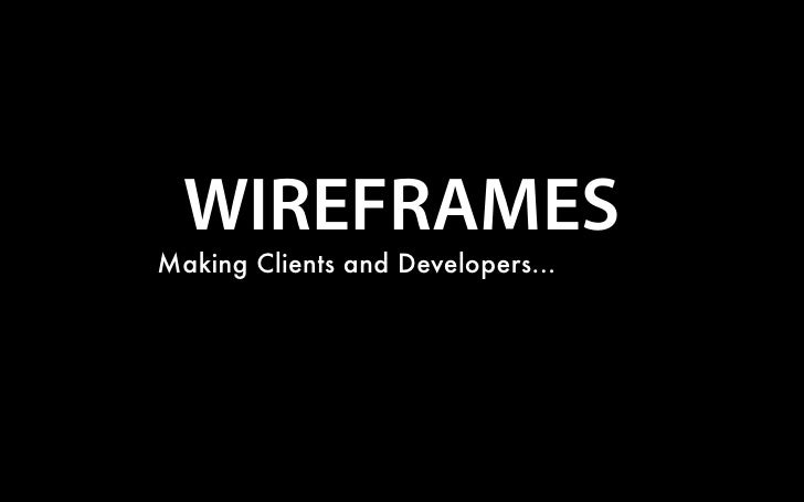 WIREFRAMES Making Clients and Developers...