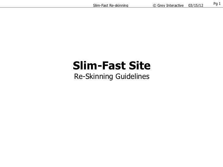 Pg 1     Slim-Fast Re-skinning   © Grey Interactive   03/15/12Slim-Fast SiteRe-Skinning Guidelines