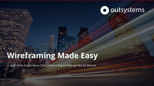 Wireframing Made Easy … with User Experience OutSystems Expert Margarida da Marça