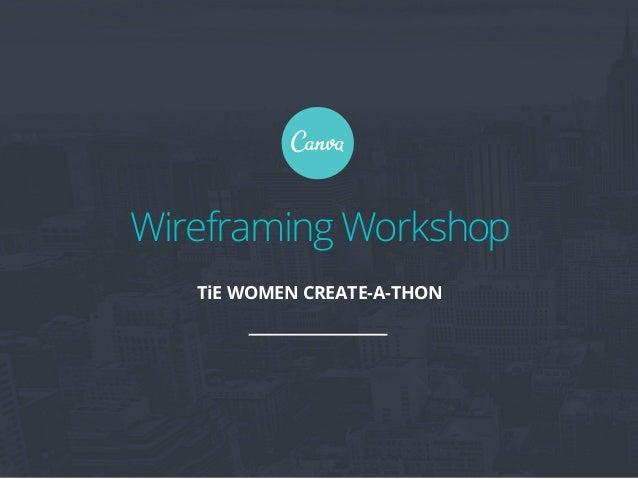 TiE WOMEN CREATE-A-THON Wireframing Workshop