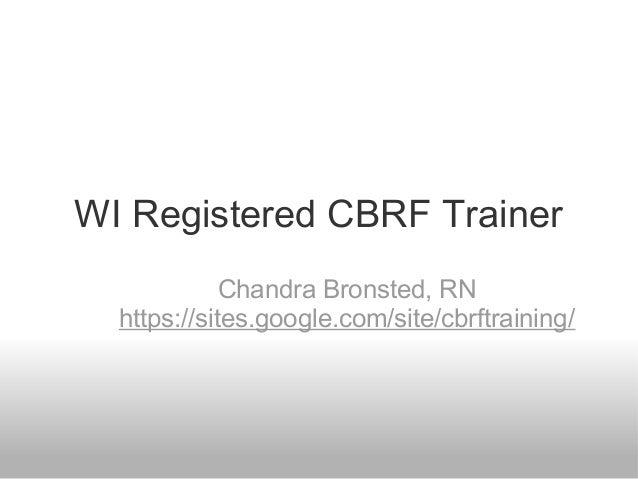 WI Registered CBRF Trainer Chandra Bronsted, RN https://sites.google.com/site/cbrftraining/