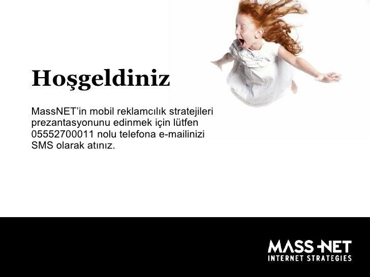 Hoşgeldiniz MassNET'in mobil reklamcılık stratejileri prezantasyonunu edinmek için lütfen 05552700011 nolu telefona e-mail...