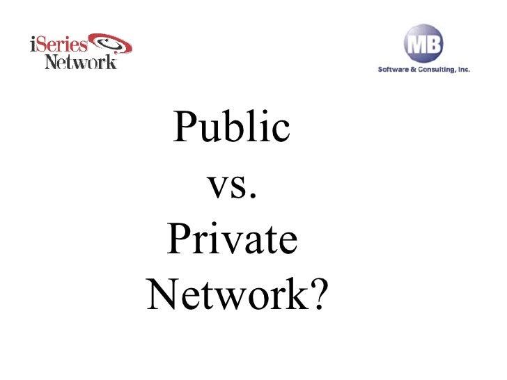 Public vs. Private Public  vs.  Private  Network?