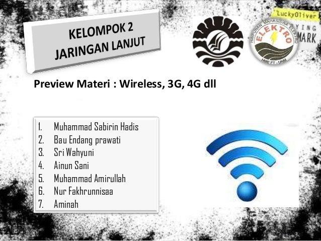 Preview Materi : Wireless, 3G, 4G dll1.   Muhammad Sabirin Hadis2.   Bau Endang prawati3.   Sri Wahyuni4.   Ainun Sani5.  ...