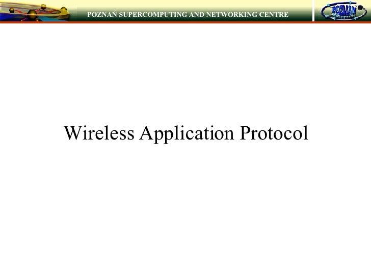 Wireless Application Protocol POZNAŃ SUPERCOMPUTING AND NETWORKING CENTRE