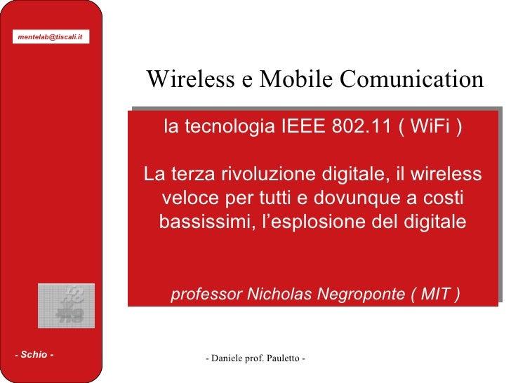 la tecnologia IEEE 802.11 ( WiFi ) La terza rivoluzione digitale, il wireless veloce per tutti e dovunque a costi bassissi...