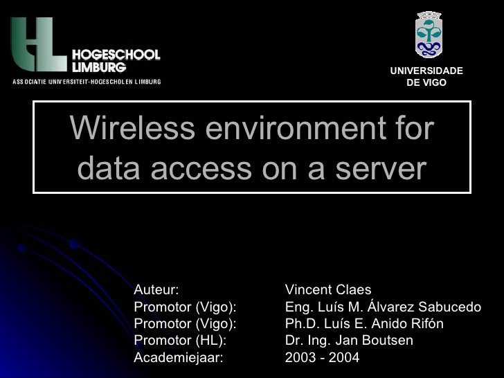 Wireless environment for data access on a server Auteur: Vincent Claes Promotor (Vigo): Eng. Luís M. Álvarez Sabucedo Prom...