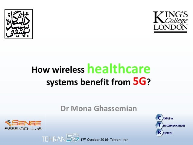 How wireless healthcare systems benefit from 5G? Dr Mona Ghassemian 17th October 2016- Tehran- Iran