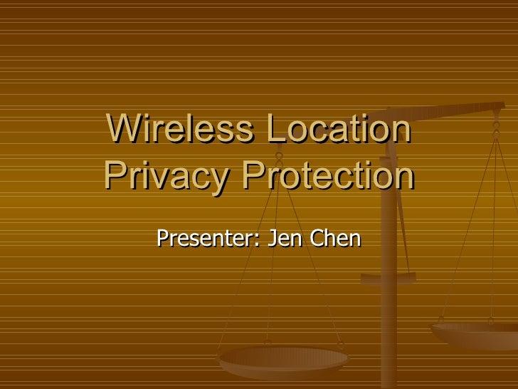 Wireless Location Privacy Protection Presenter: Jen Chen