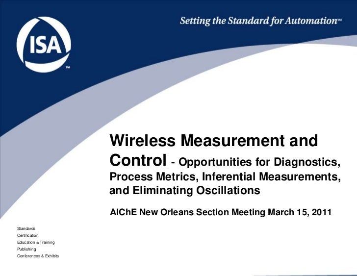 Wireless Measurement and Control - Opportunities for Diagnostics, Process Metrics, Inferential Measurements, and Eliminati...